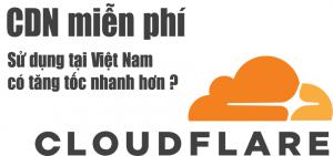 CDN cloudflare tăng tốc như thế nào có nên dùng ở việt nam