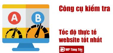 công cụ webpagetest kiểm tra tốc độ thực tế tốt nhất