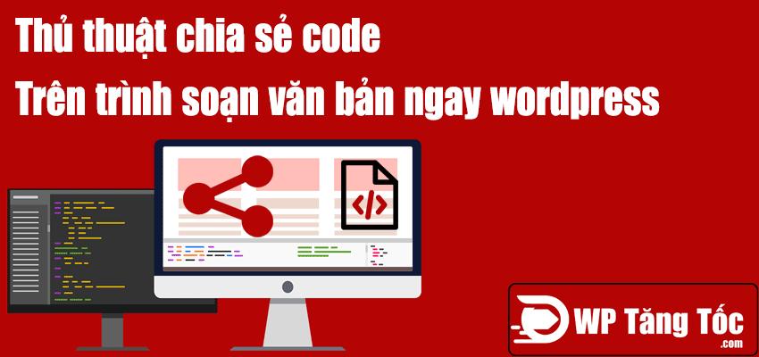 thủ thuật chia sẻ code ngay trên trình soạn văn bản WordPress