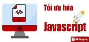Tối ưu hóa javascript wordpress toàn tập