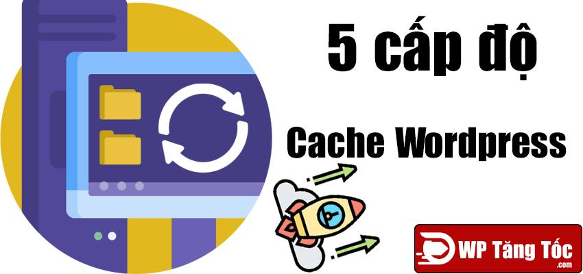 5 cấp độ cache website wordpres 1