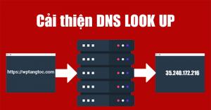 6 chiến lược cải thiện tốc độ kết nối DNS LOOK UP