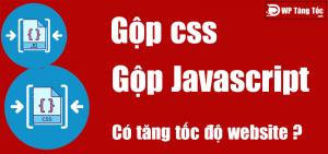 Gộp css và javscript là gì, có nên gộp css và javscript