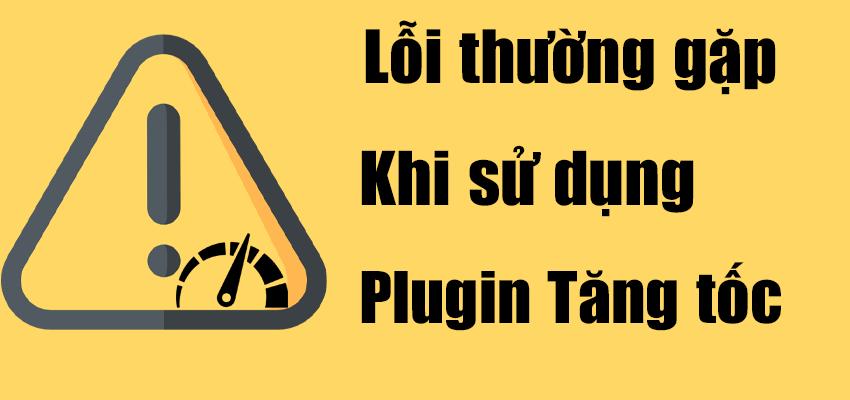 lỗi-thường-gặp-khi-sử-dụng-plugin-tăng-tốc-1
