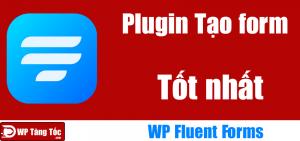 Plugin tạo form nhanh nhất, tốt nhất wordpress [fluent form]