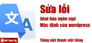 Sửa lỗi khai báo ngôn ngữ mặc định của wordpress