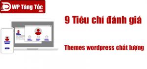 9 Tiêu chí lựa chọn themes chất lượng cao load nhanh wordpress