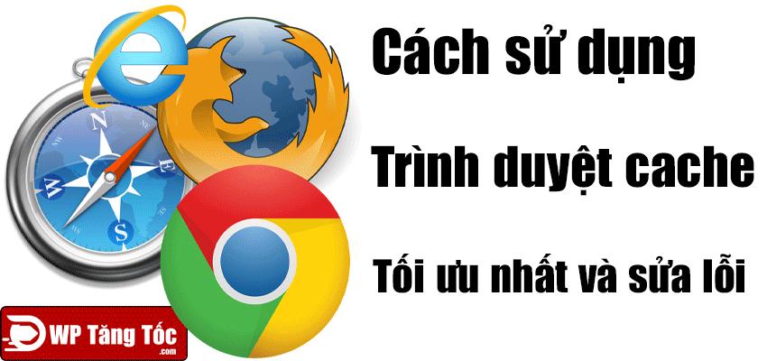 trình duyệt cache các sử dụng tối ưu và sửa lỗi