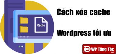 xóa cache wordpress tối ưu