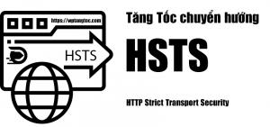 HTTP Strict Transport Security (HSTS) – Tăng tốc chuyển hướng