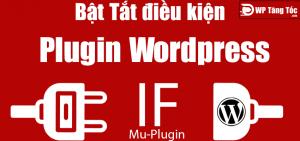 Bật tắt điều kiện plugin sử dụng mu-plugin