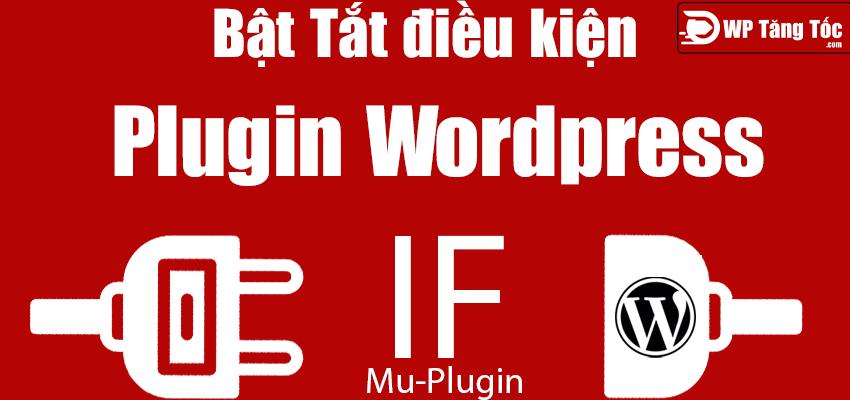bật tắt điều kiện plugin wordpress mu-plugins