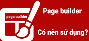 Có nên sử dụng page builder cho website của bạn?