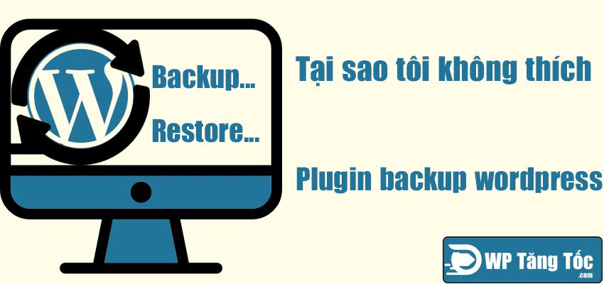 tại sao tôi ghét plugin backup wordpresss