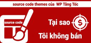 Tại sao tôi không bán source code themes của WP Tăng Tốc