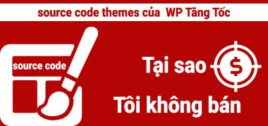 tại sao tôi không bán source code themes wp tang toc