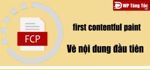 Cải Thiện FCP (first contentful paint) – Vẽ nội dung đầu tiên