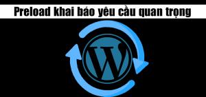 Preload : khai báo yêu cầu quan trọng dành cho wordpress