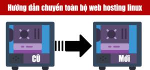 Hướng dẫn chuyển toàn bộ web hosting Linux từ A đến Z