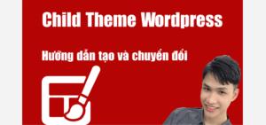 Sử dụng wordpress thì luôn phải sử dụng CHILD THEME