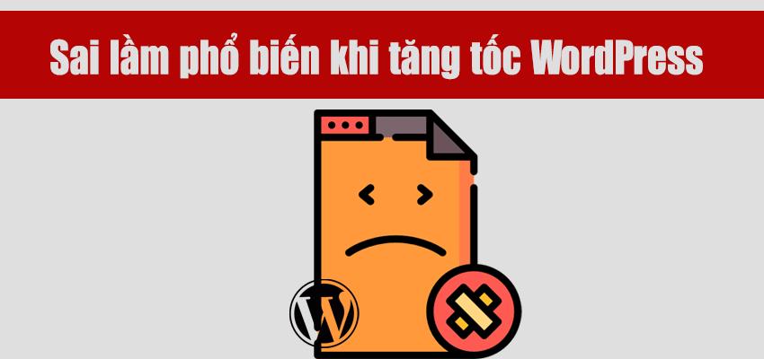 sai-lam-pho-bien-khi-tang-toc-wordpress